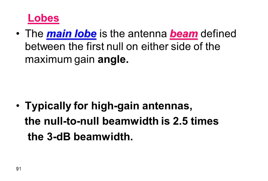 Lobes The main lobe is the antenna beam defined between the first null on either side of the maximum gain angle.