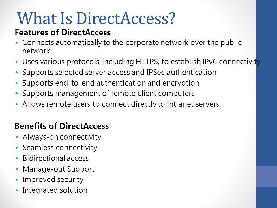 What Is DirectAccess Features of DirectAccess