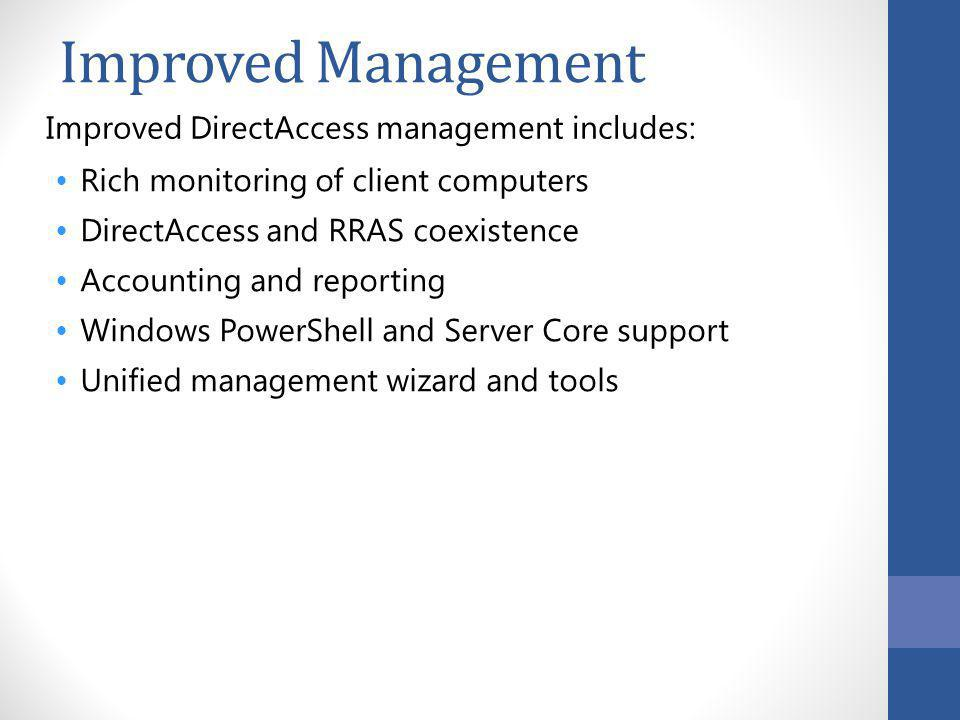 Improved Management Improved DirectAccess management includes: