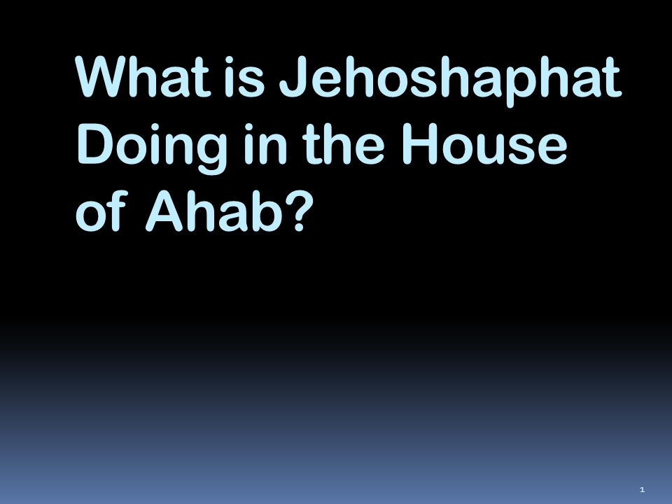 What is Jehoshaphat Doing in the House of Ahab