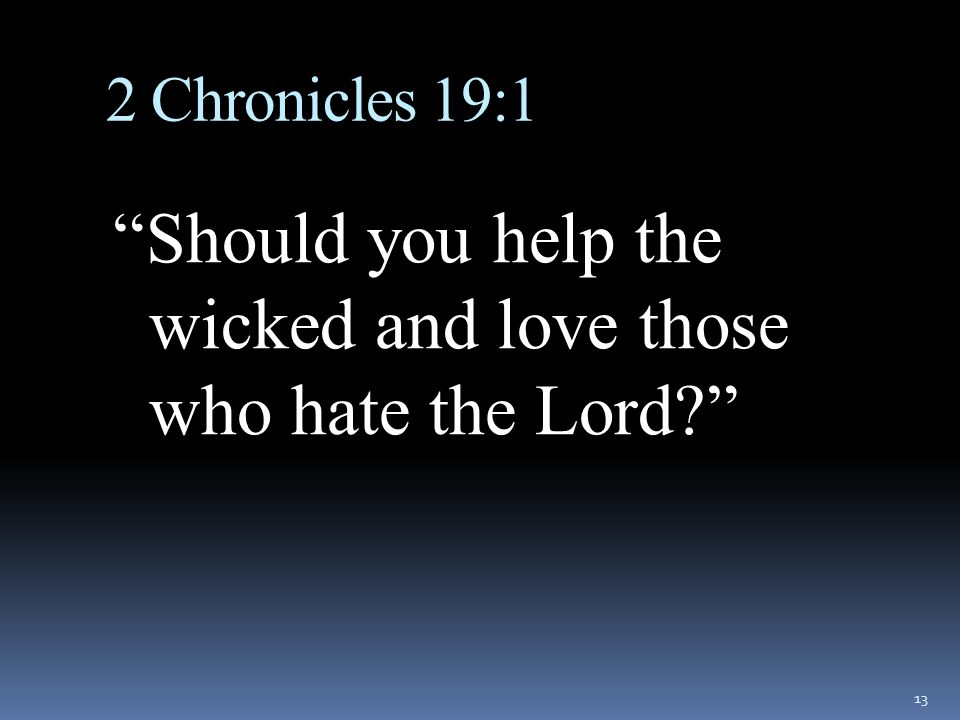 Should you help the wicked and love those who hate the Lord