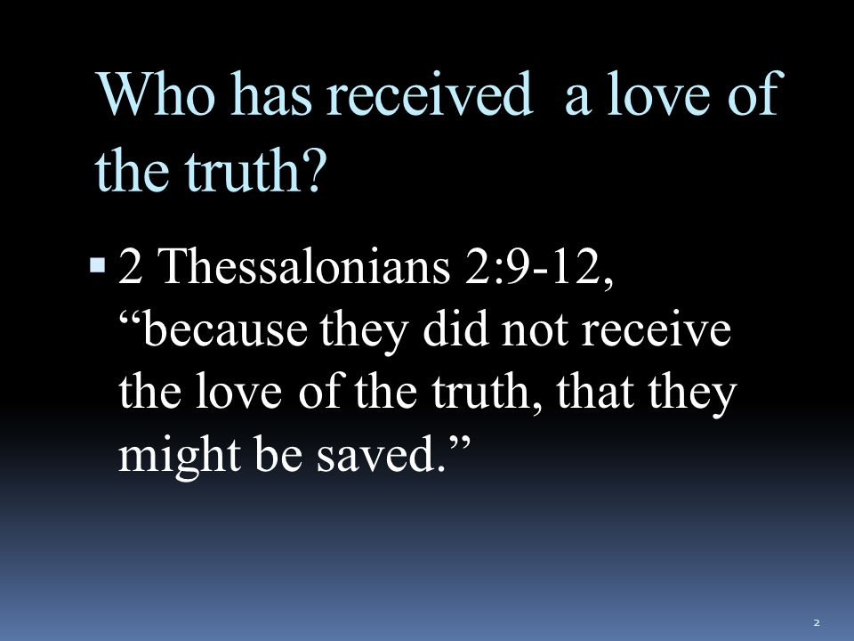 Who has received a love of the truth