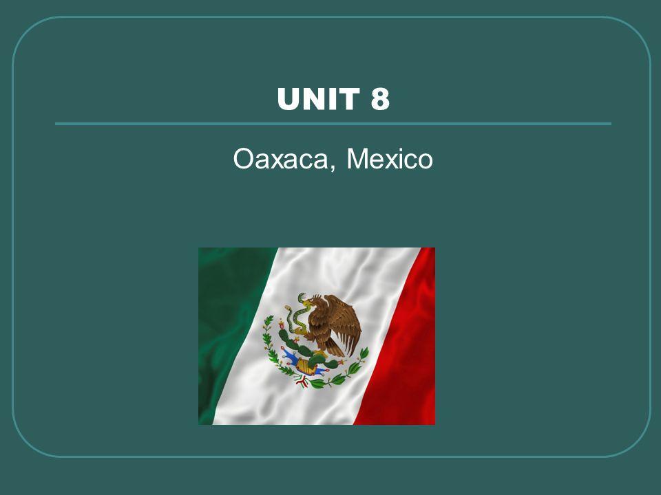 UNIT 8 Oaxaca, Mexico