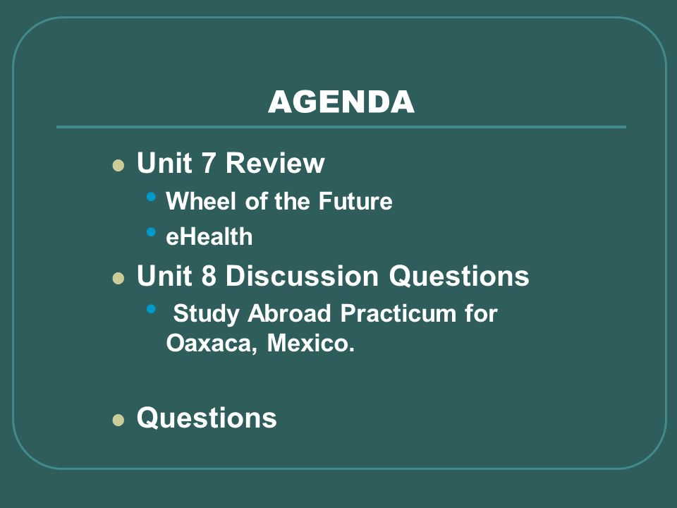 AGENDA Unit 7 Review Unit 8 Discussion Questions Questions
