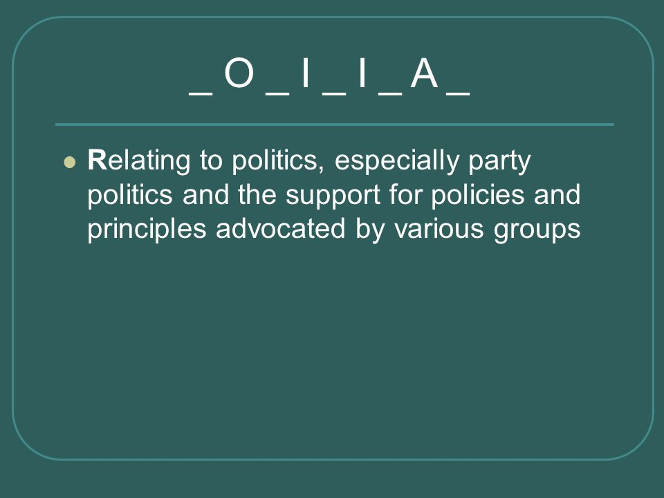 _ O _ I _ I _ A _ Relating to politics, especially party politics and the support for policies and principles advocated by various groups.