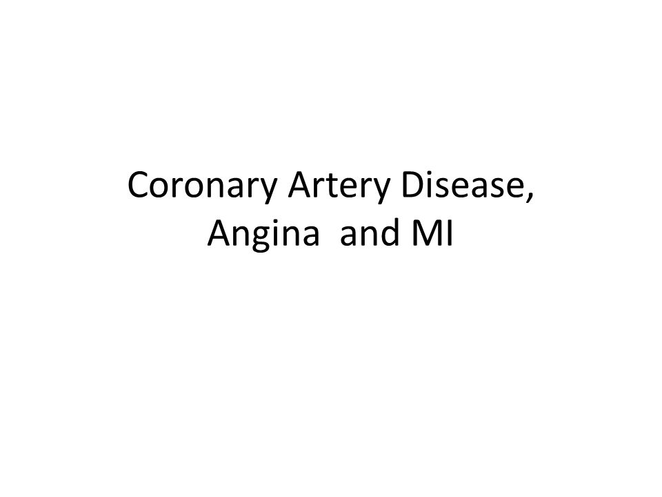 Coronary Artery Disease, Angina and MI