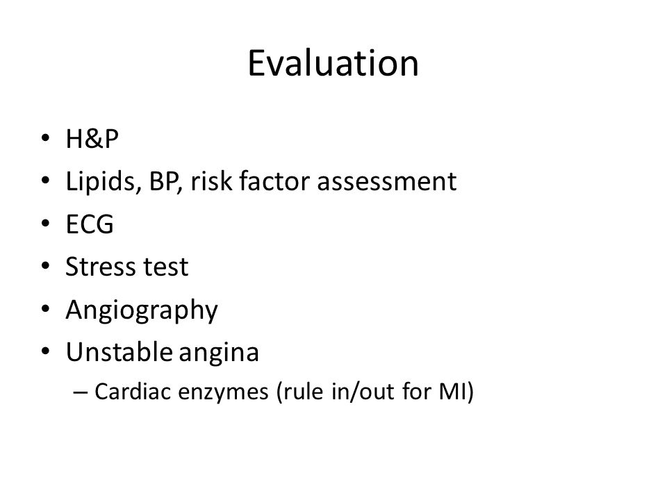 Evaluation H&P Lipids, BP, risk factor assessment ECG Stress test
