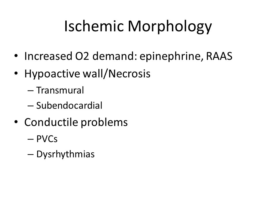 Ischemic Morphology Increased O2 demand: epinephrine, RAAS