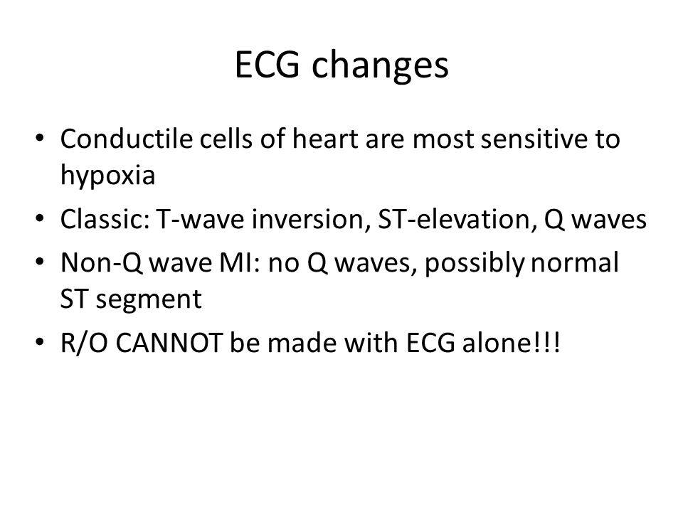 ECG changes Conductile cells of heart are most sensitive to hypoxia