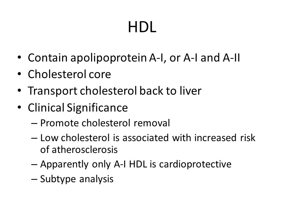HDL Contain apolipoprotein A-I, or A-I and A-II Cholesterol core