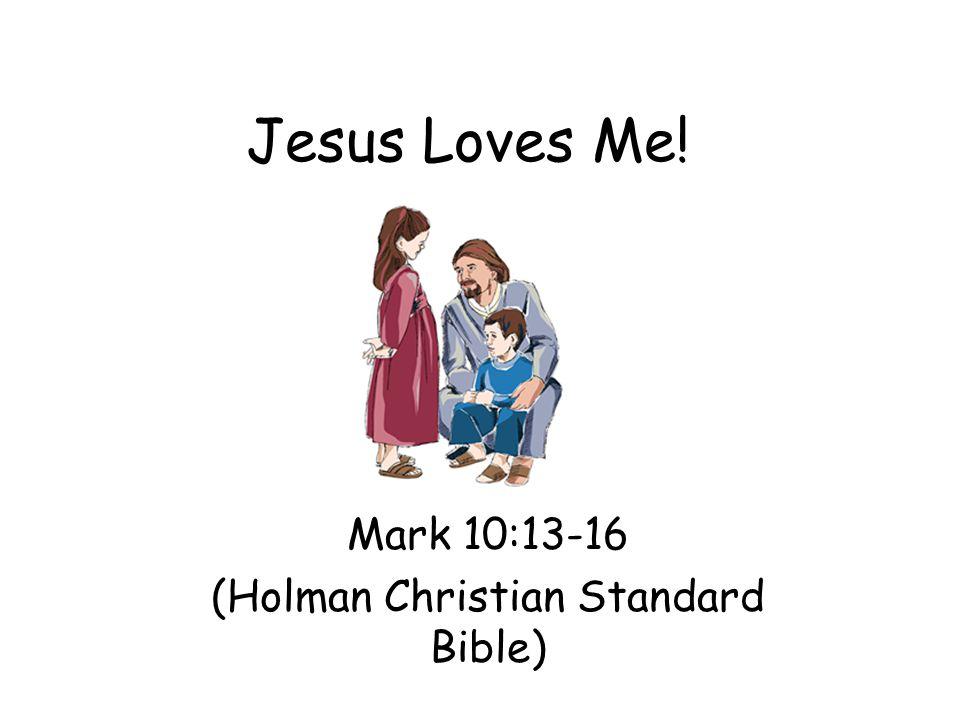 Mark 10:13-16 (Holman Christian Standard Bible)