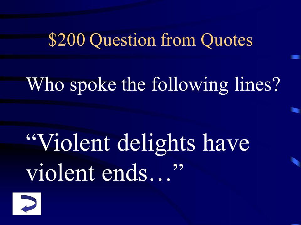 Violent delights have violent ends…