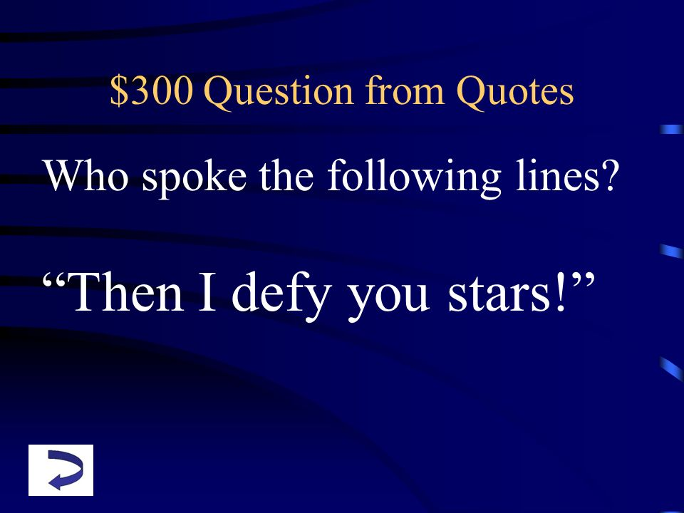 Then I defy you stars! Who spoke the following lines