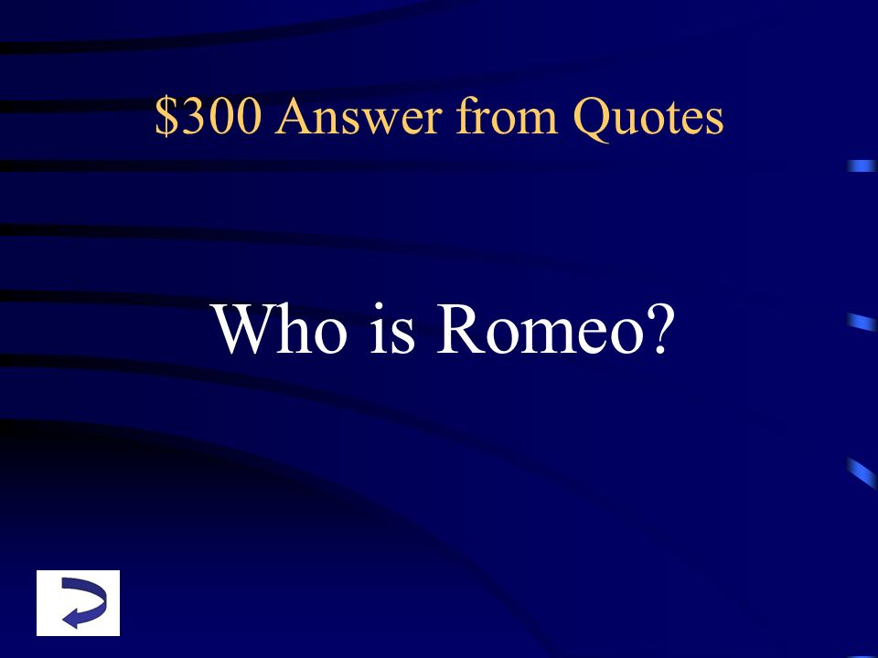 $300 Answer from Quotes Who is Romeo