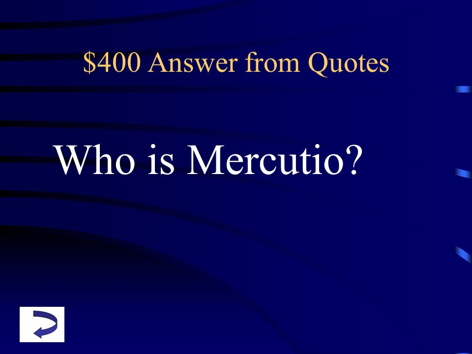 $400 Answer from Quotes Who is Mercutio