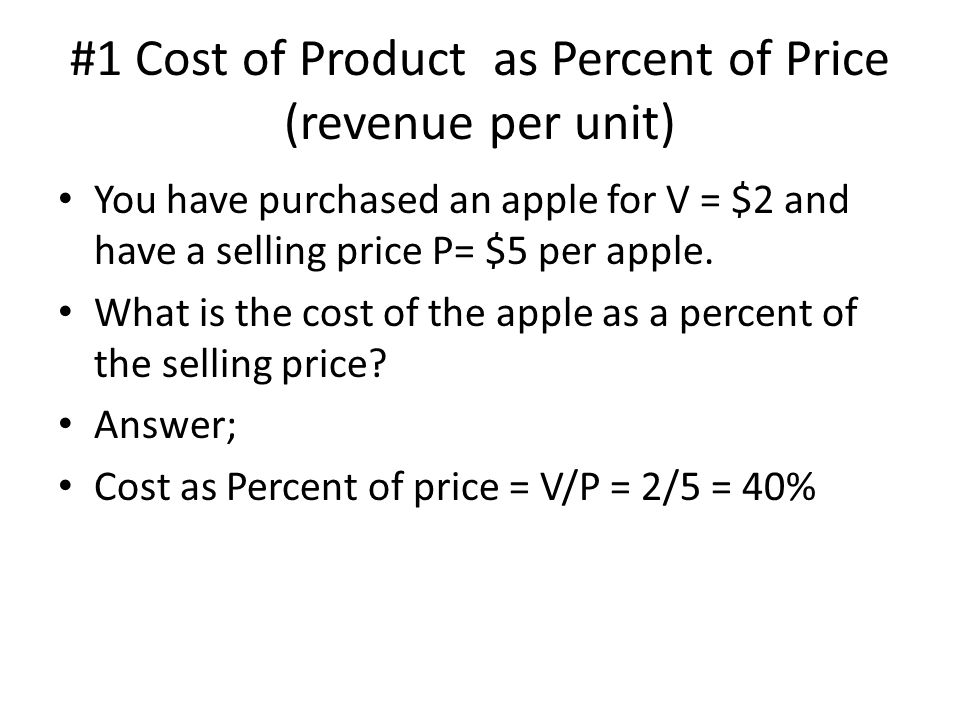 #1 Cost of Product as Percent of Price (revenue per unit)