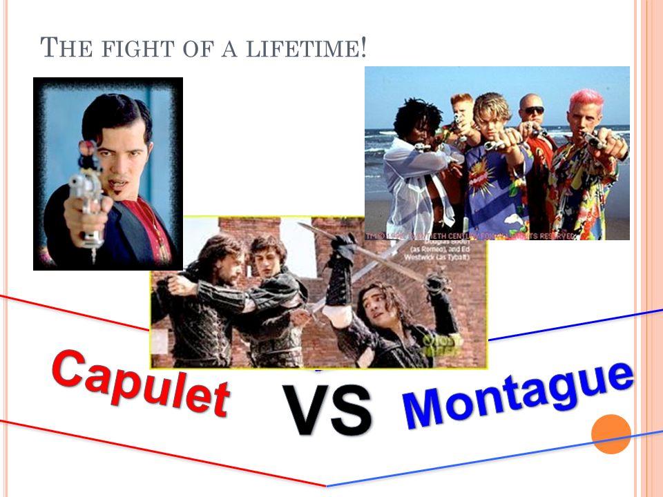 The fight of a lifetime! Capulet Montague VS