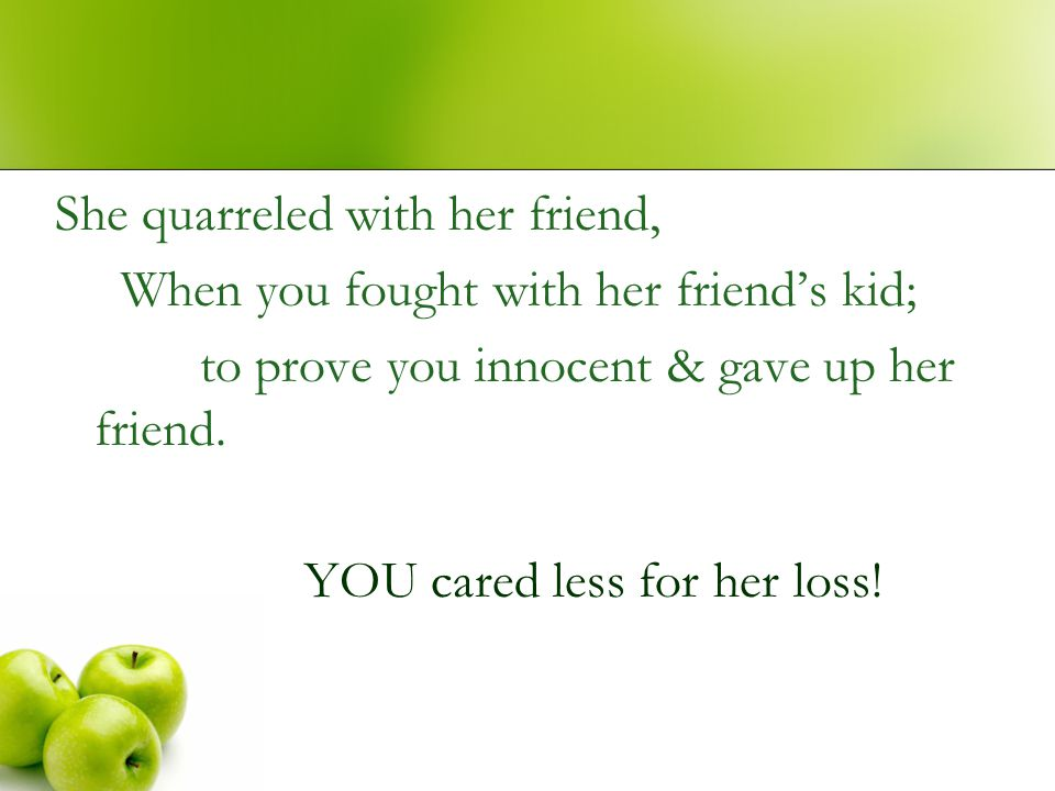 YOU cared less for her loss!