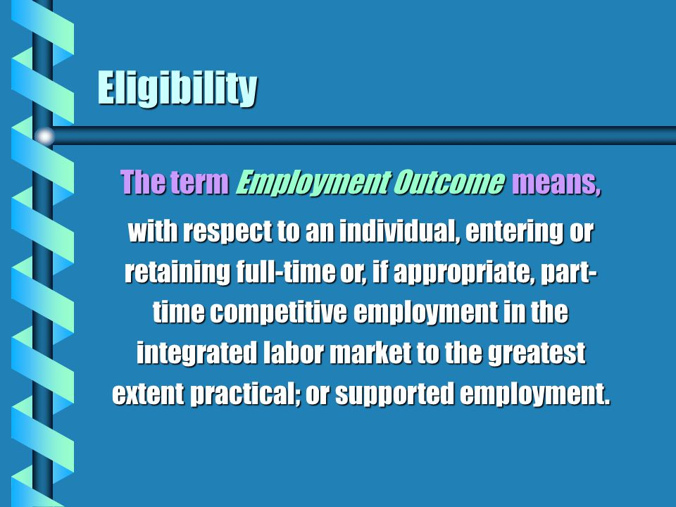 The term Employment Outcome means,