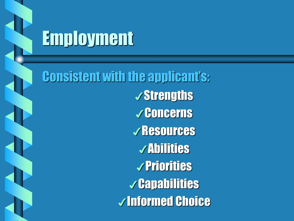 Employment Consistent with the applicant's: Strengths Concerns