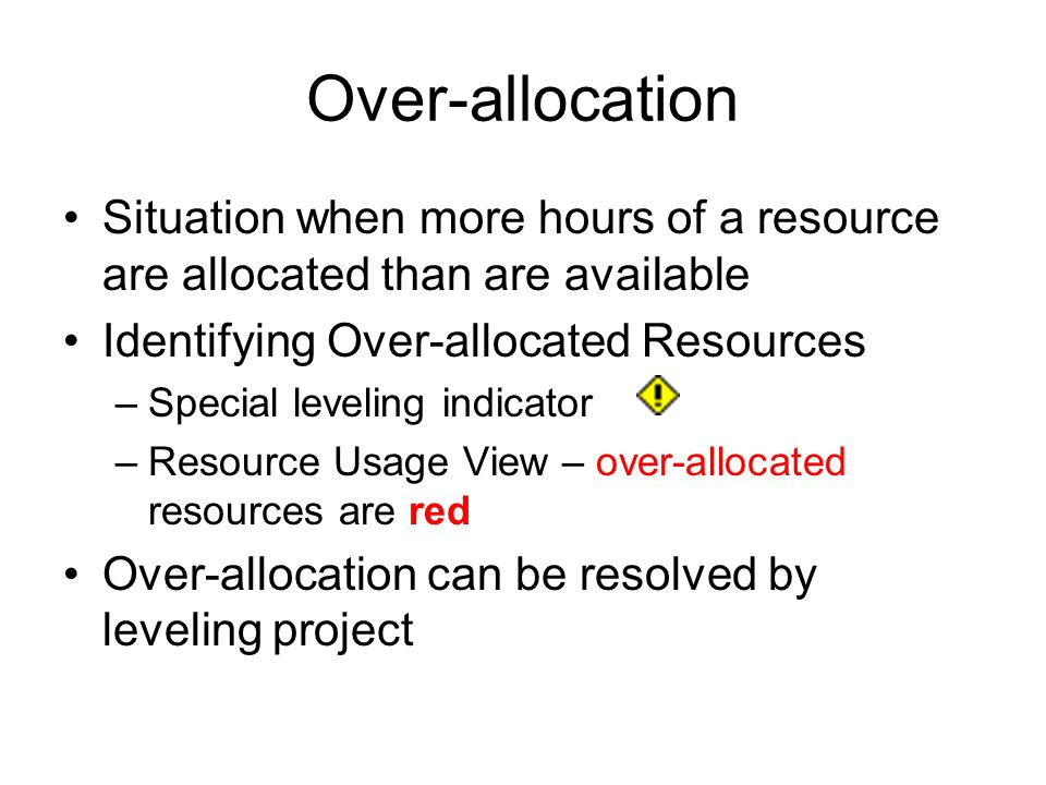 Over-allocation Situation when more hours of a resource are allocated than are available. Identifying Over-allocated Resources.