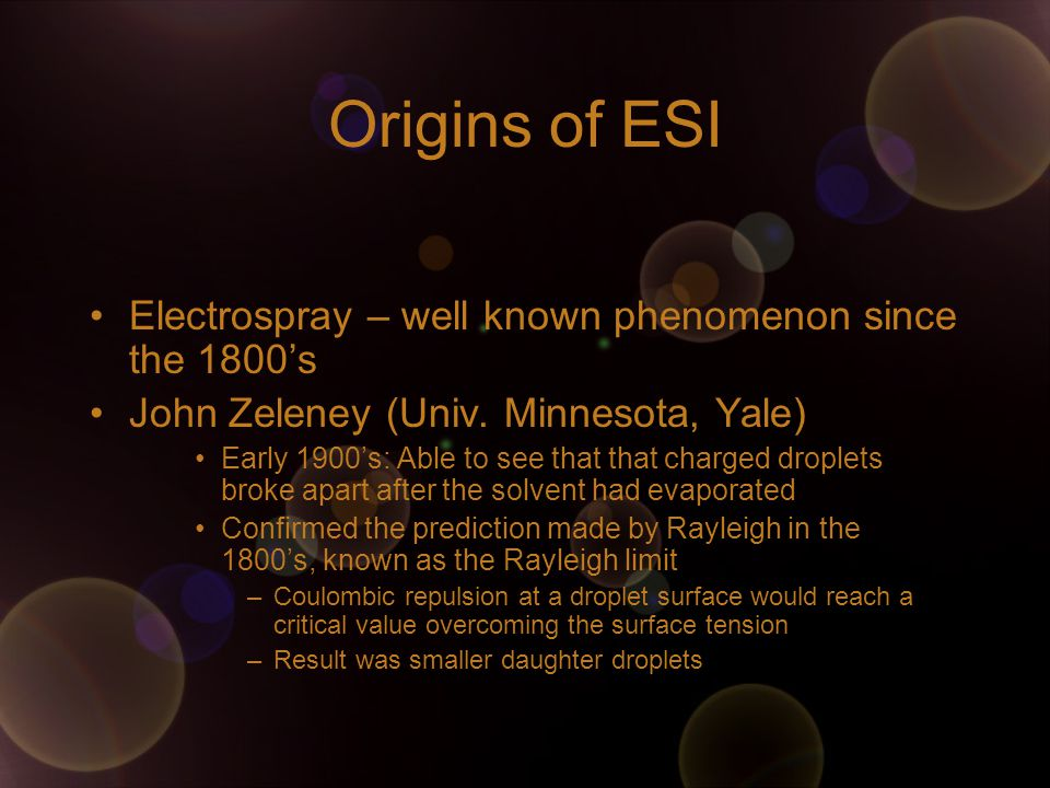 Origins of ESI Electrospray – well known phenomenon since the 1800's