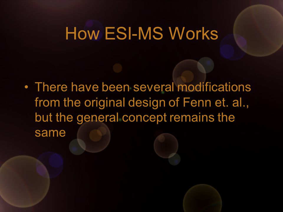 How ESI-MS Works There have been several modifications from the original design of Fenn et.