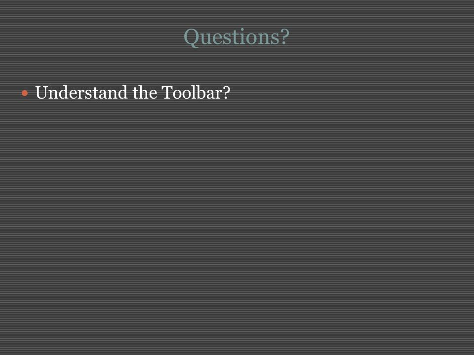 Questions Understand the Toolbar