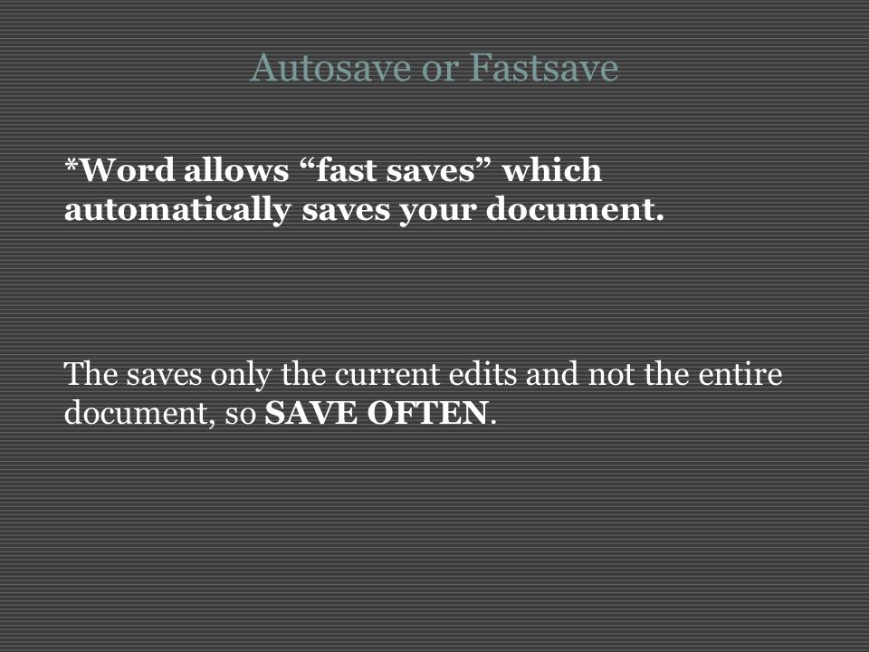 Autosave or Fastsave *Word allows fast saves which automatically saves your document.