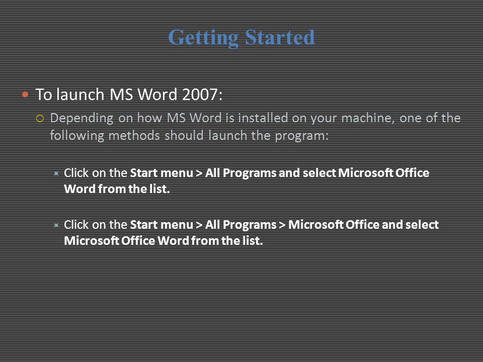 Getting Started To launch MS Word 2007: