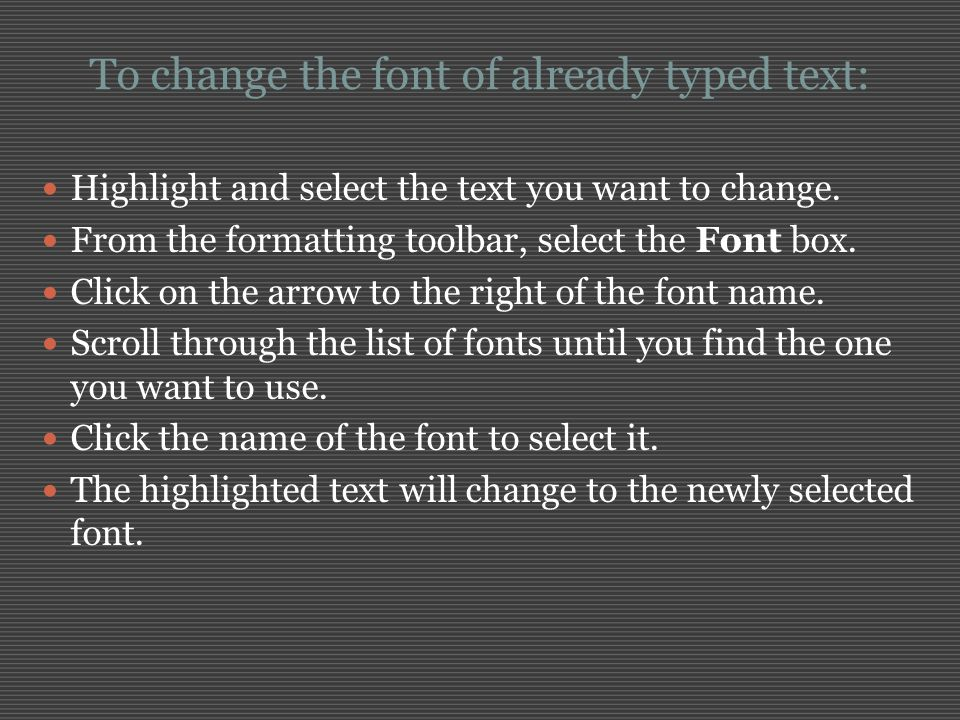 To change the font of already typed text: