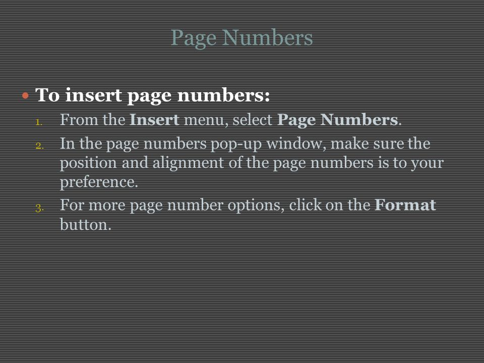 Page Numbers To insert page numbers: