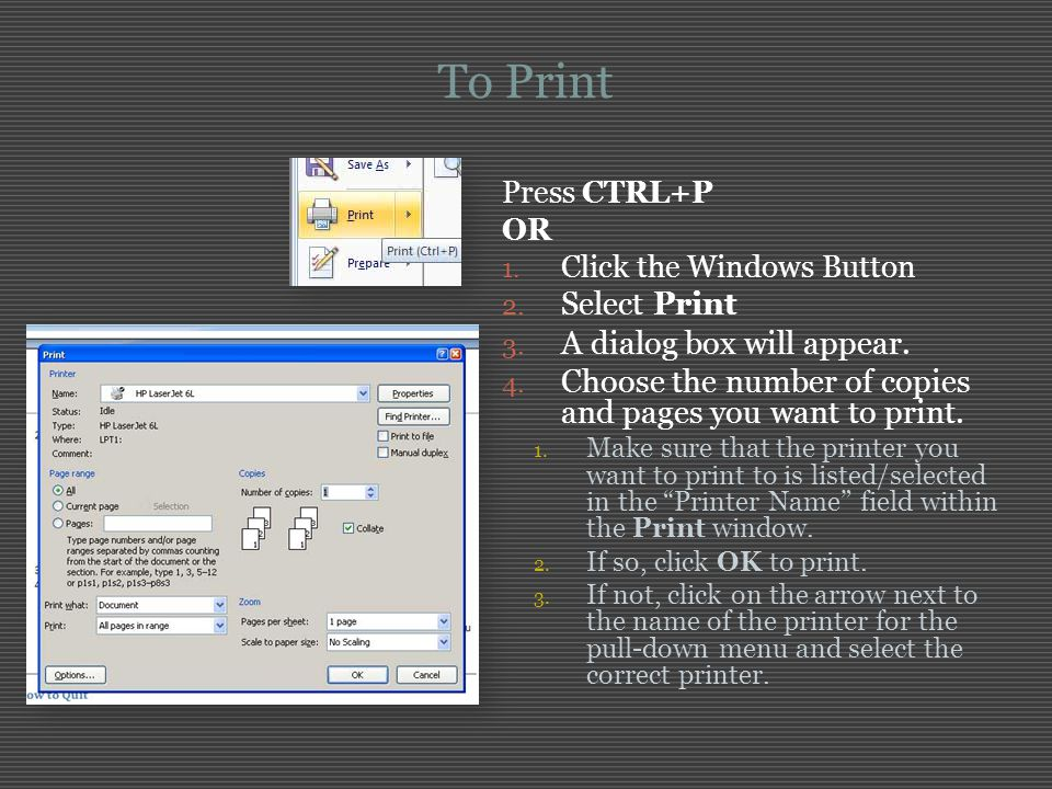 To Print Select Print A dialog box will appear.