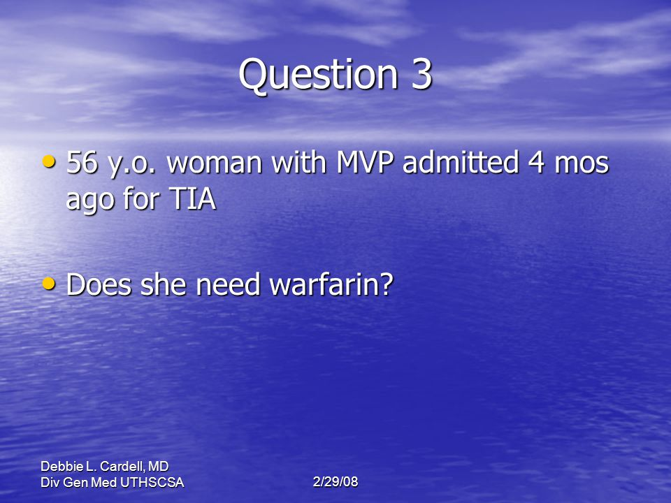 Question 3 56 y.o. woman with MVP admitted 4 mos ago for TIA