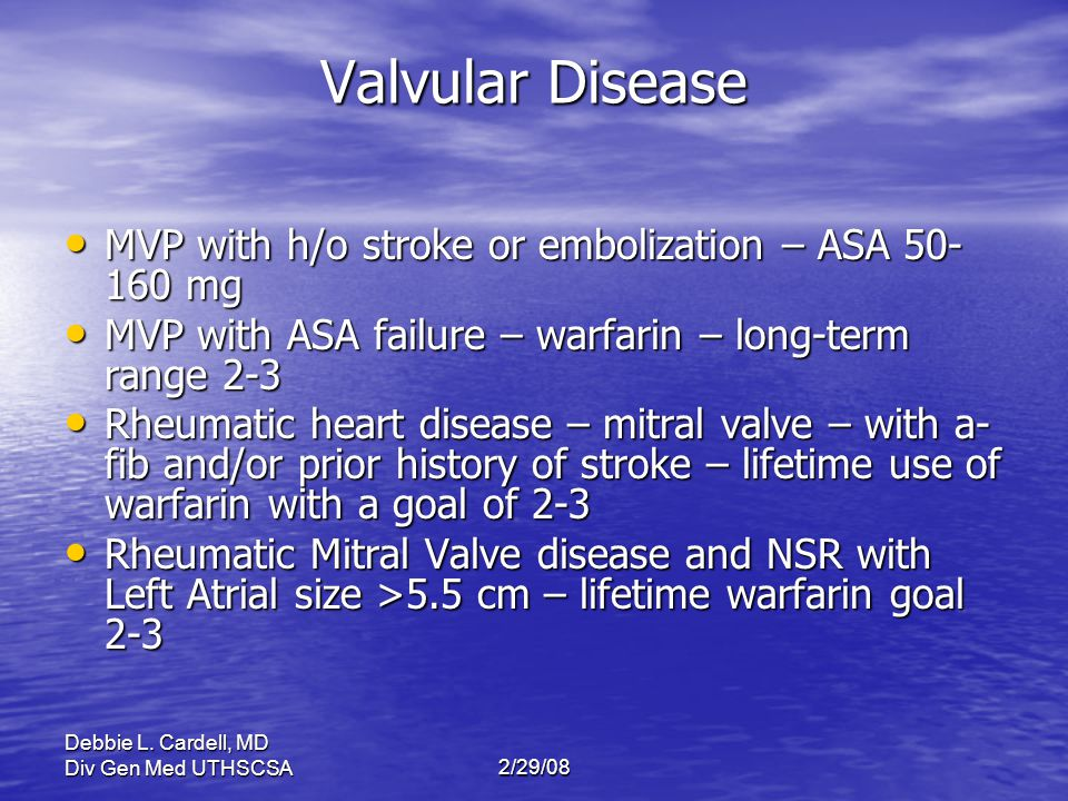 Valvular Disease MVP with h/o stroke or embolization – ASA 50-160 mg