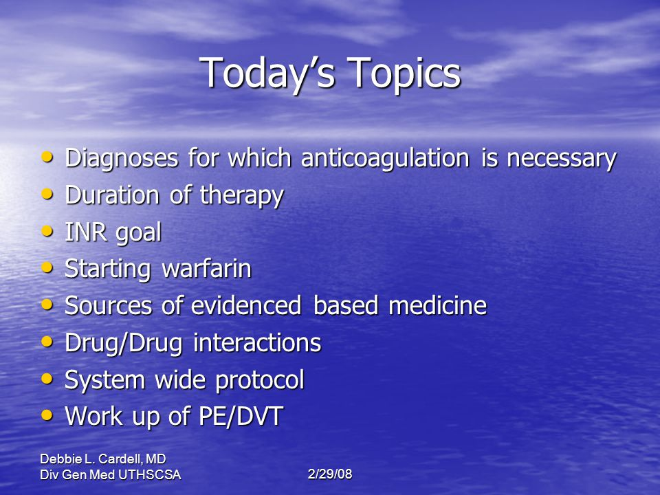 Today's Topics Diagnoses for which anticoagulation is necessary