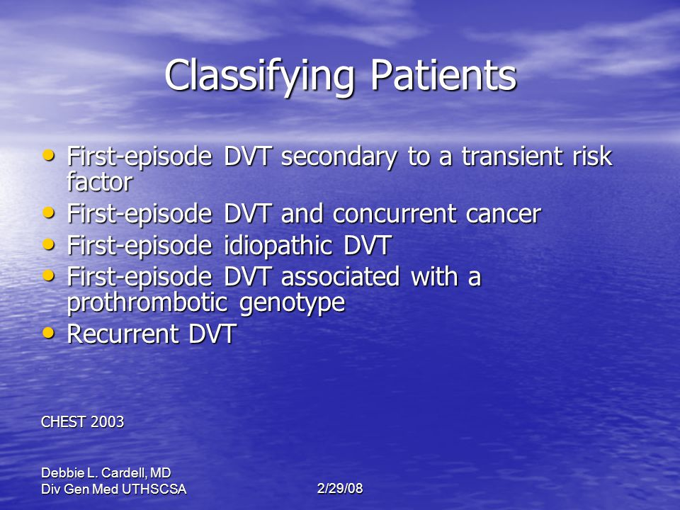 Classifying Patients First-episode DVT secondary to a transient risk factor. First-episode DVT and concurrent cancer.