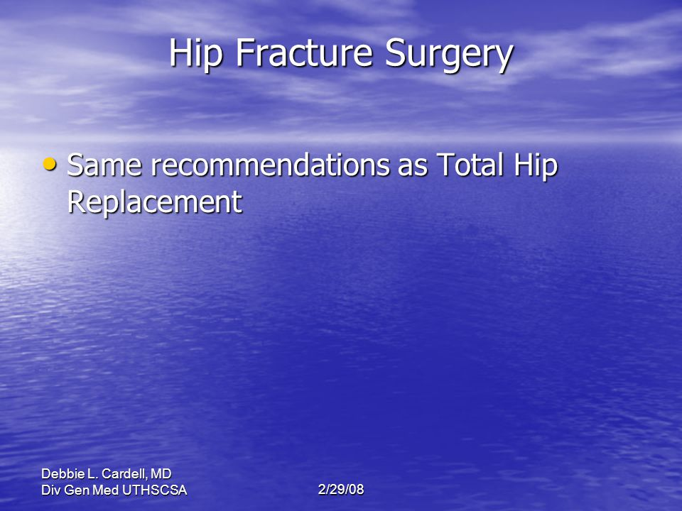 Hip Fracture Surgery Same recommendations as Total Hip Replacement