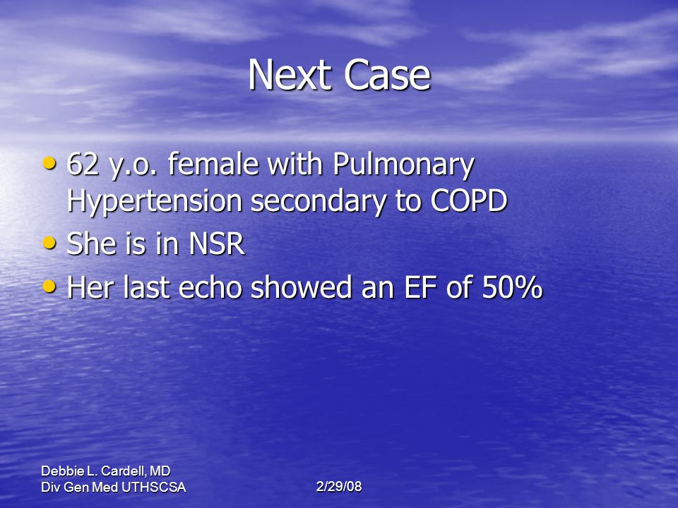 Next Case 62 y.o. female with Pulmonary Hypertension secondary to COPD
