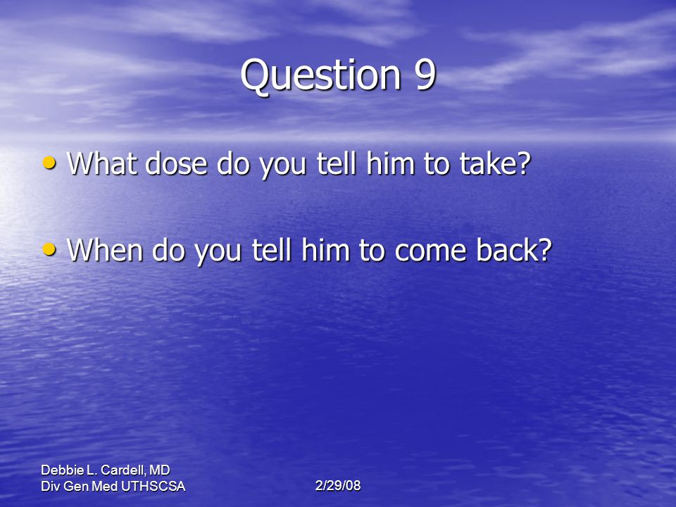Question 9 What dose do you tell him to take