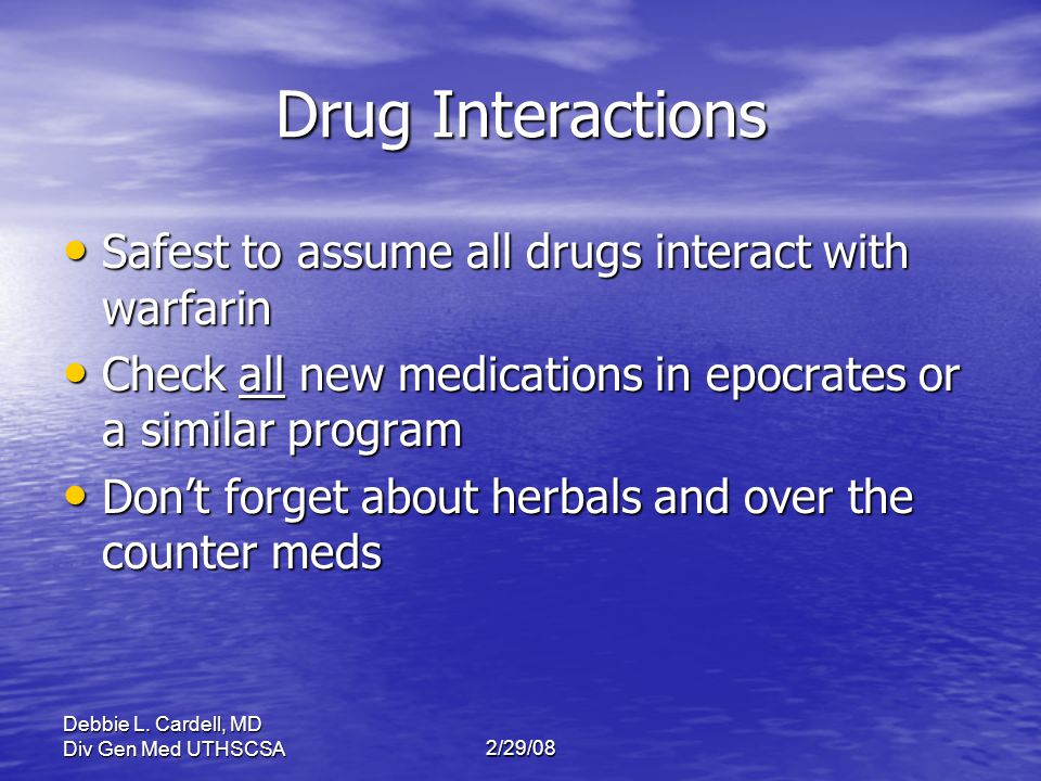 Drug Interactions Safest to assume all drugs interact with warfarin