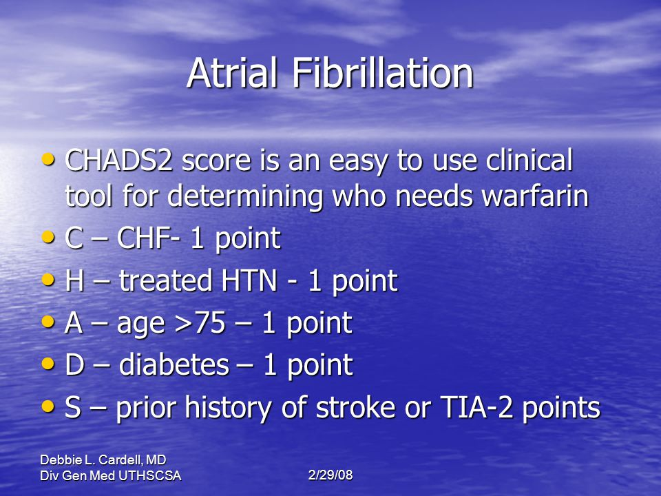 Atrial Fibrillation CHADS2 score is an easy to use clinical tool for determining who needs warfarin.