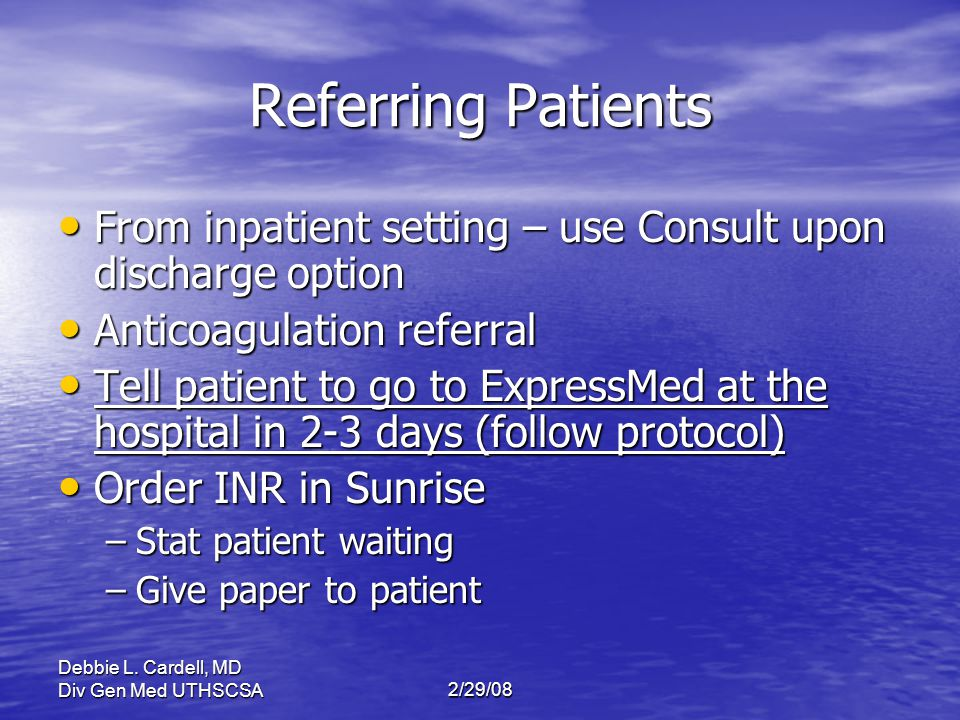 Referring Patients From inpatient setting – use Consult upon discharge option. Anticoagulation referral.
