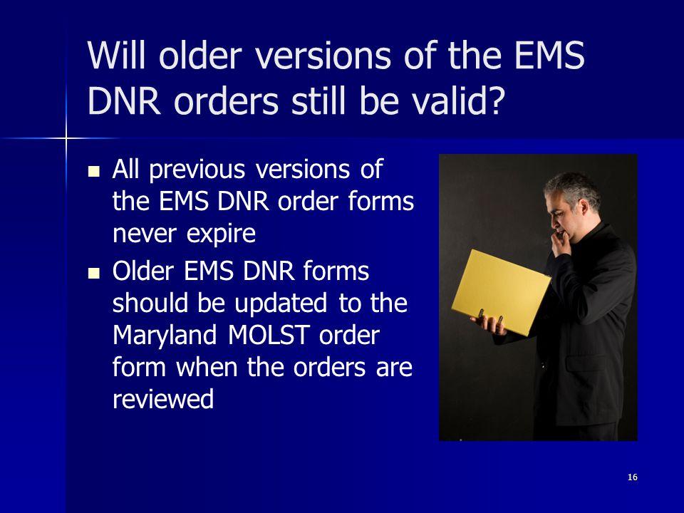 Will older versions of the EMS DNR orders still be valid