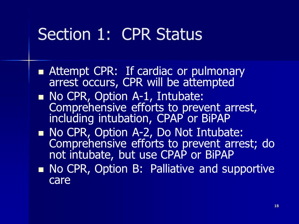 Section 1: CPR Status Attempt CPR: If cardiac or pulmonary arrest occurs, CPR will be attempted.