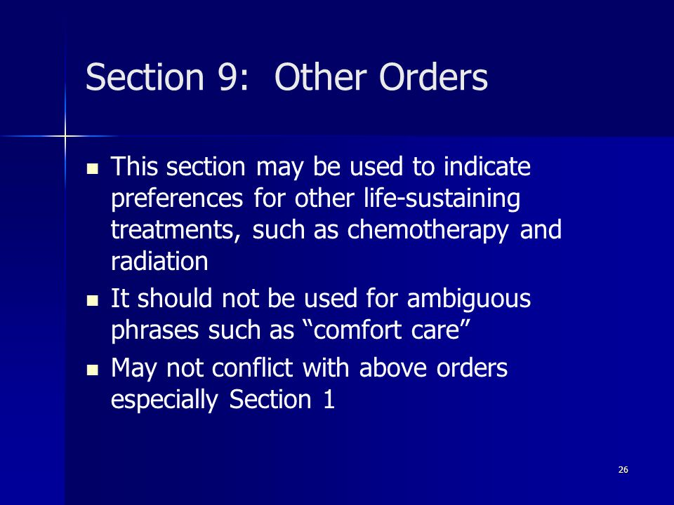 Section 9: Other Orders This section may be used to indicate preferences for other life-sustaining treatments, such as chemotherapy and radiation.