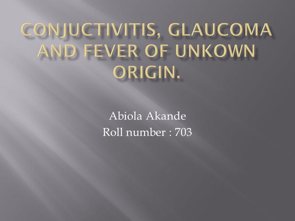 Conjuctivitis, glaucoma and fever of unkown origin.