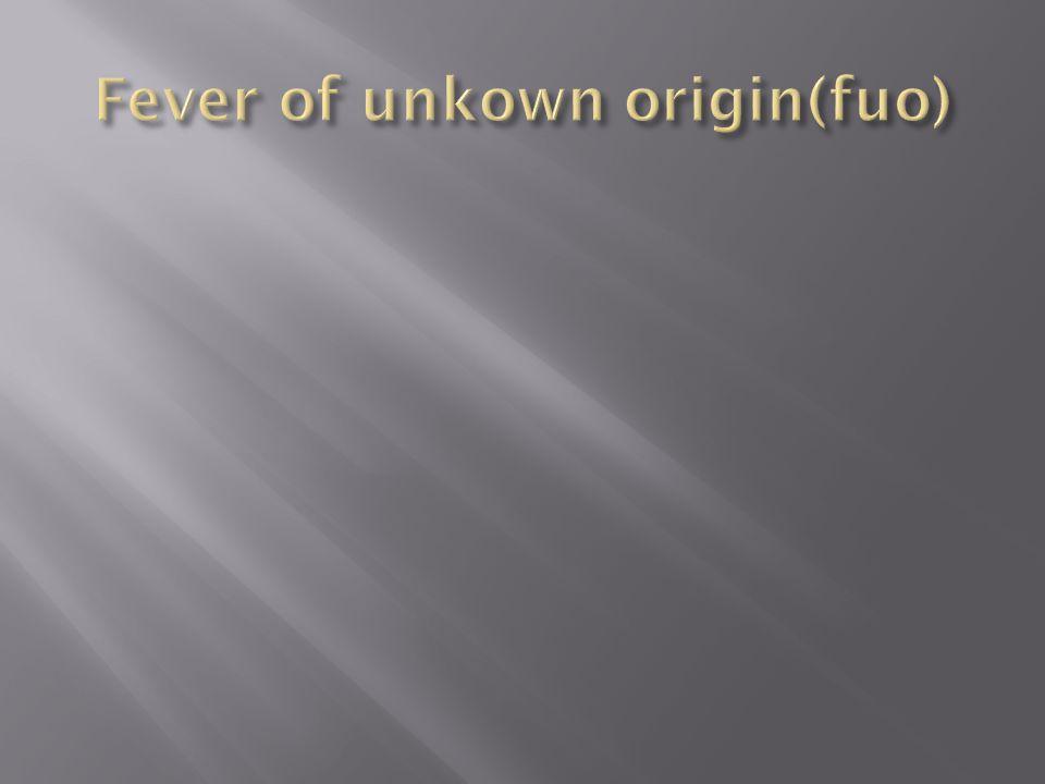 Fever of unkown origin(fuo)