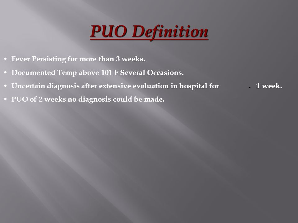 PUO Definition Fever Persisting for more than 3 weeks.