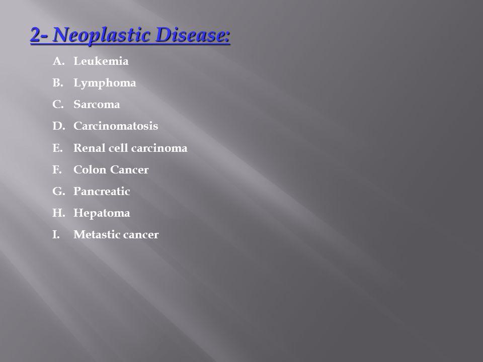 2- Neoplastic Disease: A. Leukemia B. Lymphoma C. Sarcoma